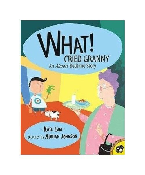"Kate Lum ""What! Cried Granny: An Almost Bedtime Story: Almost Bedtime Story"""