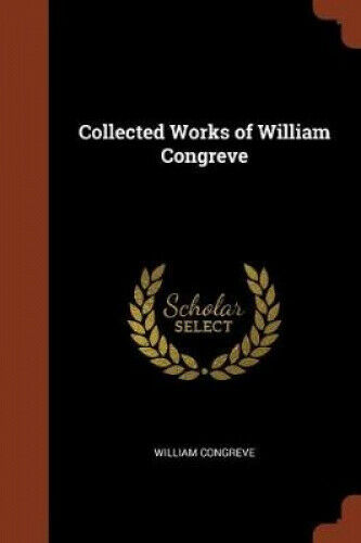 Collected Works of William Congreve by William Congreve.