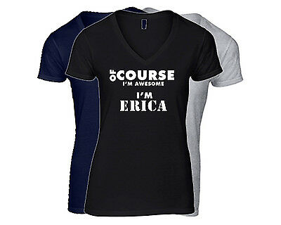 ERIKA Women/'s First Name T-Shirt V-Neck Ladies Tee  Of Course I/'m Awesome