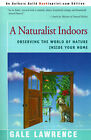 A Naturalist Indoors: Observing the World of Nature Inside Your Home by Gale Lawrence (Paperback / softback, 2000)