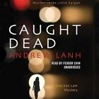 Caught Dead: A Rick Van Lam Mystery by Andrew Lanh (CD-Audio, 2015)