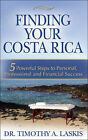 Finding Your Costa Rica: 5 Powerful Steps to Personal, Professional and Financial Success by Timothy A. Laskis (Paperback, 2007)