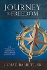 Journey to Freedom: The Pursuit of Authentic Fellowship Among Men by J. Chad Barrett Sr. (Paperback, 2011)