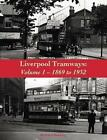 Liverpool TRAMWAYS 1899 to 1932 Volume 1 Richard Buckley