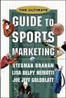 The Ultimate Guide to Sports Marketing by Stedman Graham, Joe Jeff Goldblatt, Lisa Delpy Neirotti (Hardback, 2001)