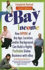 eBay Income : How Anyone of Any Age, Location, and/or Background Can Build a Highly Profitable Online Business with eBay by John N. Peragine and Cheryl L. Russell (2010, Paperback, Revised)