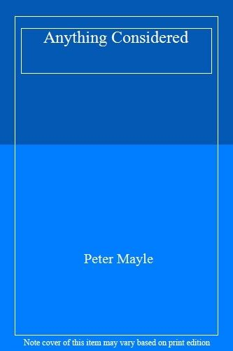 Anything Considered By Peter Mayle. 9780241136973