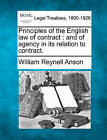 Principles of the English Law of Contract: And of Agency in Its Relation to Contract. by Sir William Reynell Anson (Paperback / softback, 2010)