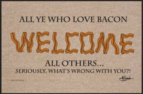 Food All Ye Who Love Bacon WELCOME All Others Seriously What/'s Wrong with You