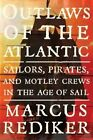 Outlaws of the Atlantic: Sailors, Pirates, and Motley Crews in the Age of Sail by Marcus Rediker (Hardback, 2014)