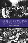 The Hidden Musicians: Music-Making in an English Town by Ruth Finnegan (Paperback, 2007)