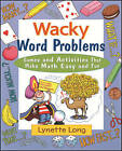 Wacky Word Problems: Games and Activities That Make Math Easy and Fun by Lynette Long (Paperback, 2005)