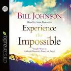Experience the Impossible: Simple Ways to Unleash Heaven's Power on Earth by Bill Johnson (CD-Audio, 2015)