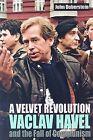 A Velvet Revolution Vaclav Havel and the Fall of Communism by John Duberstein (Hardback, 2006)