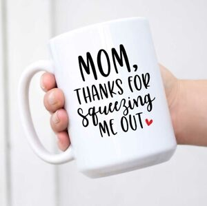 Gifts For Mom Coffee Mug,MOM Thanks For Squeezing Me Out Funny Coffee Mug