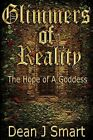 Glimmers of Reality: The Hope of a Goddess by Dean J Smart (Paperback / softback, 2013)