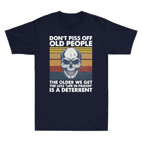Skull Don/'t Piss Off Old People Older We Get Less Life In Prison Vintage T Shirt