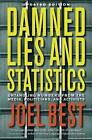 Damned Lies and Statistics: Untangling Numbers from the Media, Politicians, and Activists by Joel Best (Hardback, 2012)