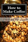 How to Make Coffee Coffee Beans Roasting Coffee Espresso Iced Coffee Other
