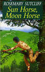 Sun Horse, Moon Horse by Rosemary Sutcliff (Paperback, 1991)