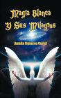 Magia Blanca y Sus Milagros by Amalia Figueroa Curiel (Paperback / softback, 2010)