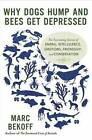 Why Dogs Hump and Bees Get Depressed: The Fascinating Science of Animal Intelligence, Emotions, Friendship, and Conservation by Marc Bekoff (Paperback, 2013)