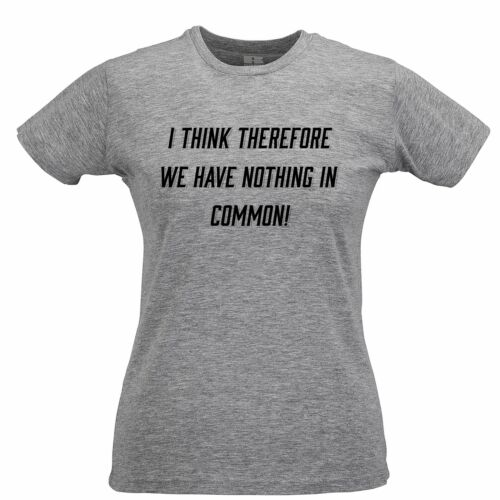 Novelty Womens TShirt I Think We Have Nothing In Common Quote Parody Rude Joke