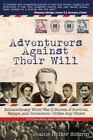 Adventurers Against Their Will : Extraordinary World War Ii Stories of Survival, Escape, and Connection-Unlike Any Others by Joanie Holzer Schirm (2013, Paperback)