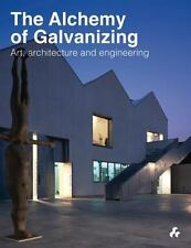 The Alchemy of Galvanizing : Art, Architecture and Engineering by Nicky Smith...