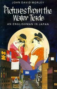 Morley-John-David-PICTURES-FROM-THE-WATER-TRADE-AN-ENGLISHMAN-IN-JAPAN-Hardback