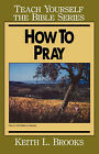 How to Pray by Keith L. Brooks (Paperback, 1995)