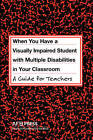 When You Have a Visually Impaired Student with Multiple Disabilities in Your Classroom: A Guide for Teachers by Jane N Erin (Paperback / softback, 2004)