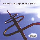 Nothing But Up from Here by New Skin (CD, Dec-2004, CD Baby (distributor))