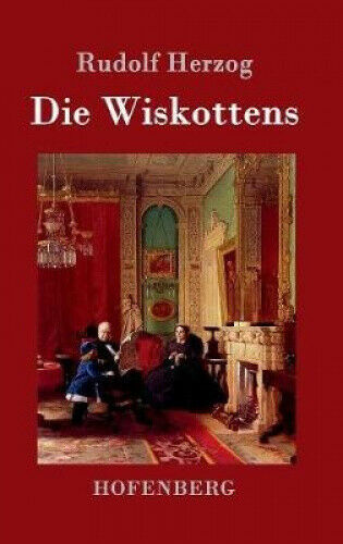 Die Wiskottens [German] by Rudolf Herzog.