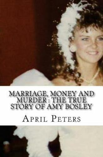 Marriage Money And Murder The True Story Of Amy Bosley