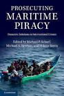 Prosecuting Maritime Piracy: Domestic Solutions to International Crimes by Cambridge University Press (Paperback, 2015)
