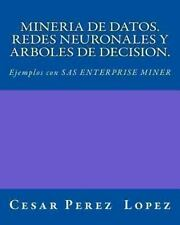 Mineria de Datos. Redes Neuronales y Arboles de Decision. Ejemplos Con SAS En...