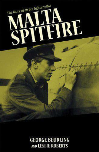 Malta Spitfire: The Diary Of An Ace Fighter Pilot da George F.Beurling,Nuovo Boo