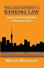 The Land Without a Banking Law : How to Start a Bank with a Thousand Dollars...