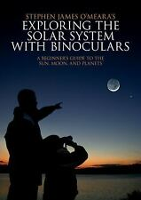 Exploring the Solar System with Binoculars : A Beginner's Guide to the Sun,...