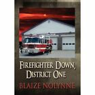 Firefighter Down, District One by Blaize Nolynne (Hardback, 2012)