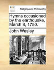Hymns Occasioned by the Earthquake, March 8, 1750. by John Wesley (Paperback / softback, 2010)