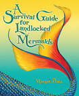 A Survival Guide for Landlocked Mermaids by Margot Datz (Hardback, 2008)