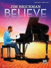 Jim Brickman -- Believe: Piano Solo & Piano/Vocal/Guitar by Jim Brickman (Paperback / softback, 2012)