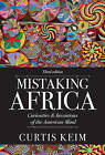 Mistaking Africa: Curiosities and Inventions of the American Mind by Curtis A. Keim (Paperback, 2013)
