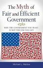 The Myth of Fair and Efficient Government 9780313392917 by Michael L. Marlow