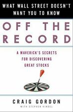 Off the Record: What Wall Street Doesn't Want You to Know Gordon, Craig, Kindel