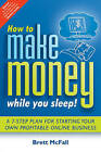 How to Make Money While You Sleep: How to Start, Promote and Profit From an Online Business by Brett McFall (Paperback, 2008)