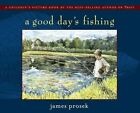 a Good Day's Fishing 9780689853272 by James Prosek