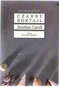 CZARNY KOKTAJL - Jonathan Carroll - Poznan, Polska - CZARNY KOKTAJL - Jonathan Carroll - Poznan, Polska